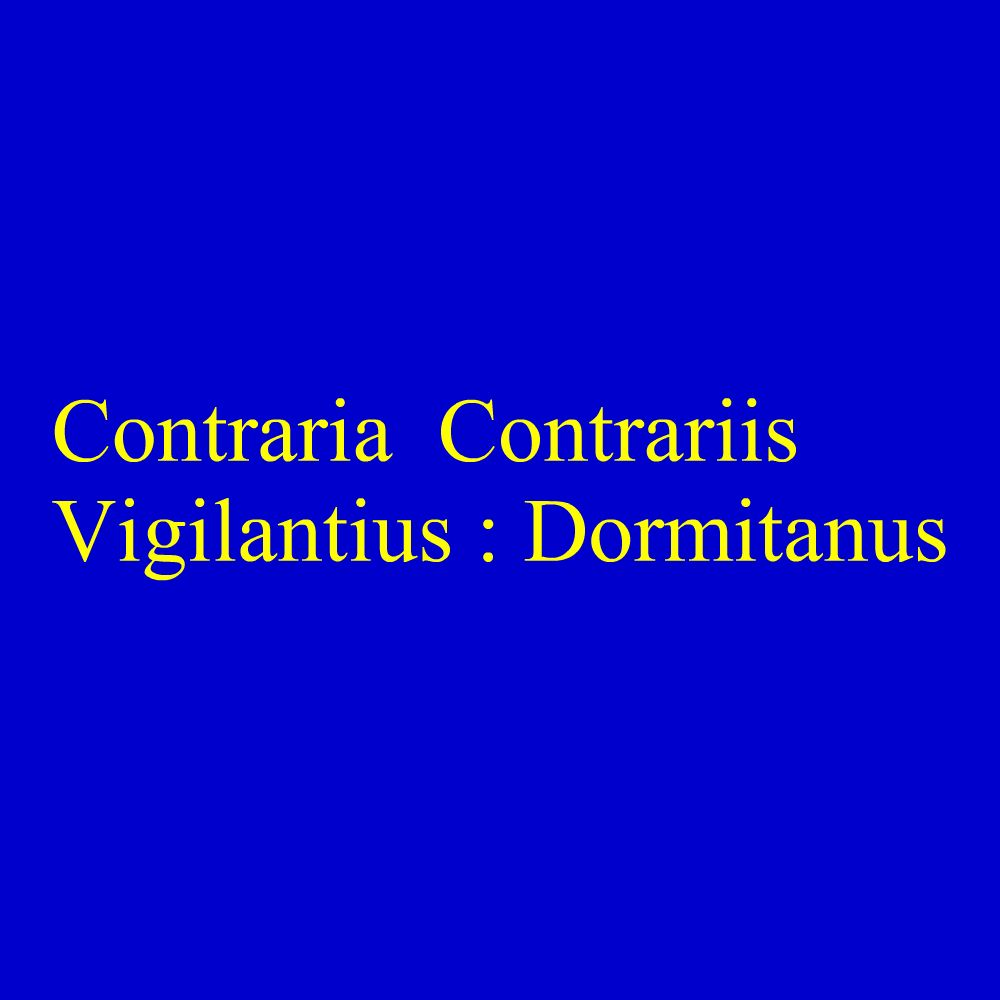 Contraria Contrariis Vigilantius Dormitanus